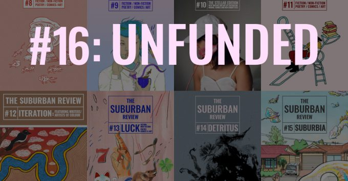 "Previous eight covers of The Suburban Review overlaid with text ""#16: UNFUNDED"""