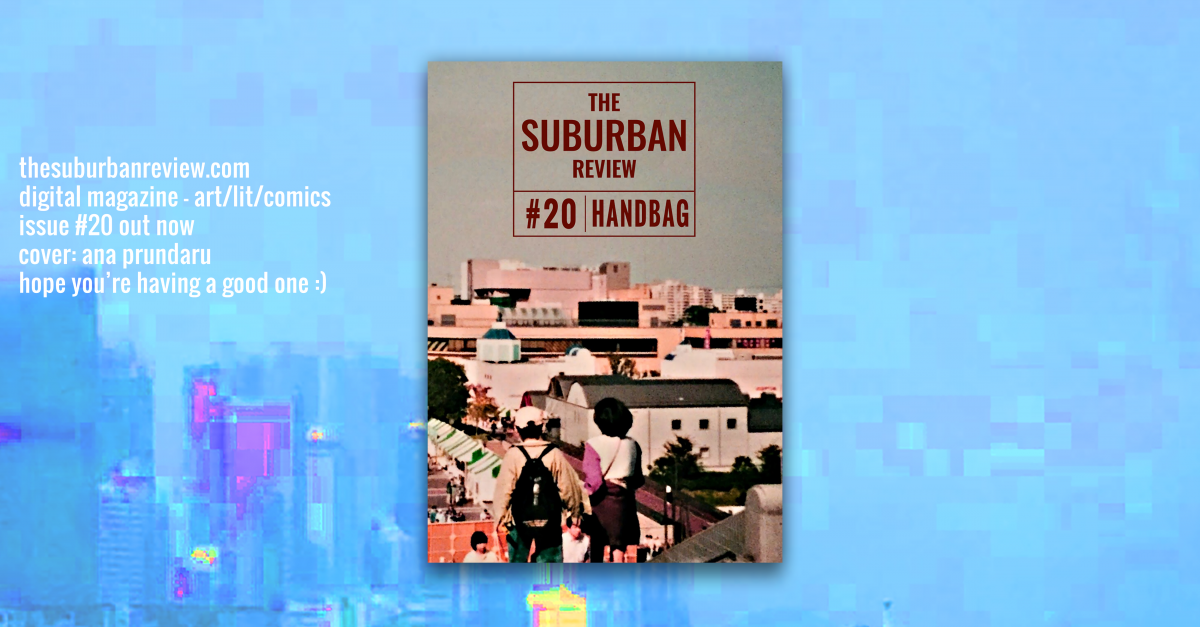 The TSR #20: HANDBAG cover is displayed in the middle of a blue glitched background with purple and yellow segments. The cover is a photograph of a cityscape with people moving up and down some stairs in the foreground. It's is tinged in dark dramatic tones with jewel highlights. On the left-hand side of the cover is white text that says 'the suburbanreview.com, digital magazine – art/lit/comics, issue #20 out now, cover: ana prundaru, hope you're having a good one' with a sideways smiley face.