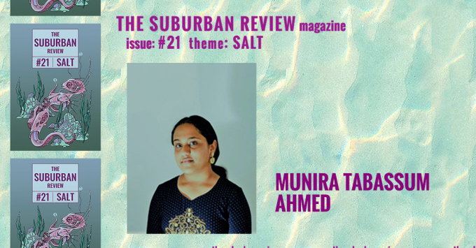 """A photo of contributor Munira Tabassum Ahmed against a light turquoise and yellow wave-pattern background. To the left are three images of the magazine's cover in a column. Text above the photo reads """"THE SUBURBAN REVIEW magazine, issue: #21, theme: SALT"""". To the right of the photo is the contributor's name. Along the bottom of the image the magazine's website """"thesuburbanreview.com"""" is repeated three times."""