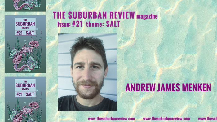 """A photo of contributor Andrew James Menken against a light turquoise and yellow wave-pattern background. To the left are three images of the magazine's cover in a column. Text above the photo reads """"THE SUBURBAN REVIEW magazine, issue: #21, theme: SALT"""". To the right of the photo is the contributor's name. Along the bottom of the image the magazine's website """"thesuburbanreview.com"""" is repeated three times."""