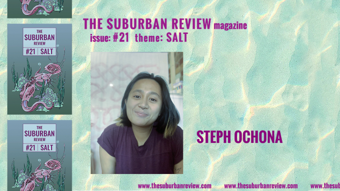 """A photo of contributor Stephanie Ochona against a light turquoise and yellow wave-pattern background. To the left are three images of the magazine's cover in a column. Text above the photo reads """"THE SUBURBAN REVIEW magazine, issue: #21, theme: SALT"""". To the right of the photo is the contributor's name. Along the bottom of the image the magazine's website """"thesuburbanreview.com"""" is repeated three times."""