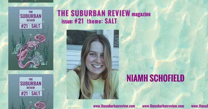 """A photo of contributor Niamh Schofield against a light turquoise and yellow wave-pattern background. To the left are three images of the magazine's cover in a column. Text above the photo reads """"THE SUBURBAN REVIEW magazine, issue: #21, theme: SALT"""". To the right of the photo is the contributor's name. Along the bottom of the image the magazine's website """"thesuburbanreview.com"""" is repeated three times."""