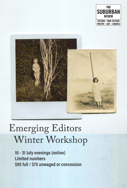 A polaroid of a statue next to a tree and a printed vintage photograph of a women leaning against a pole. These are set against a pale blue background. The text promotes the Emerging Editors Winter Workshop, 10 to 31 July evenings online. Limited Numbers. $95 full $75 unwaged or concession. There is a The Suburban Review logo in the top right corner.