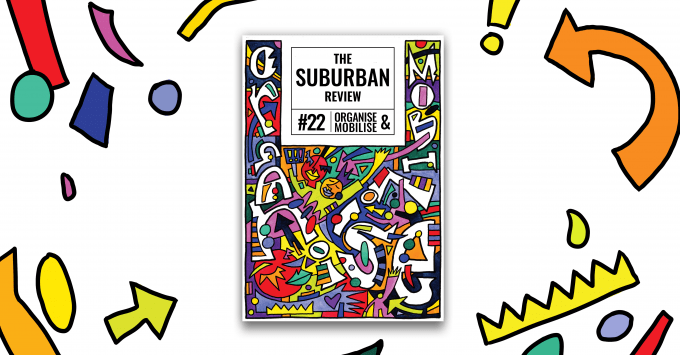 The cover for The Suburban Review #22 Organise and Mobilise is central on a white background. Around is are bright, colourful visual elements from the cover design by Nicky Minus.