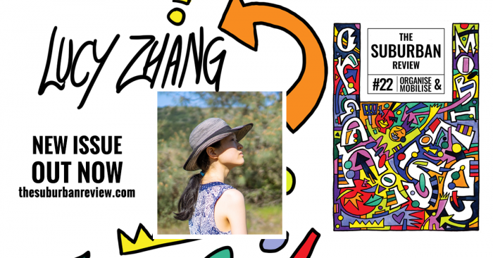 The white background is superimposed with the cover of The Suburban Review #22 on the right. In the centre is a photo of Lucy Zhang. She wears a blue top and sunhat, stands side-on and looks up.  Behind her are green bushes and blue sky. Illustrated, coloured shapes frame the photo, and an orange arrow points to the handwritten text 'Lucy Zhang'. On the left, text reads 'New Issue Out Now thesuburbanreview.com'.